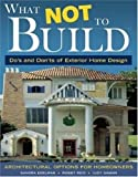 img - for What Not To Build: Do's and Don'ts of Exterior Home Design by Sandra Edelman (2006-08-01) book / textbook / text book