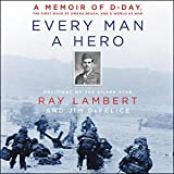img - for Every Man a Hero: A Memoir of D-Day, The First Wave at Omaha Beach, and a World at War: Library Edition book / textbook / text book