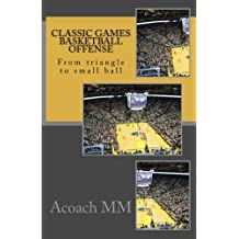 Classic games basketball offense: From triangle to small ball