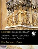 img - for The Pope: The Vicar of Christ; The Head of the Church book / textbook / text book