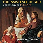 The Insistence of God: A Theology of Perhaps, Indiana Series in the Philosophy of Religion | John D. Caputo
