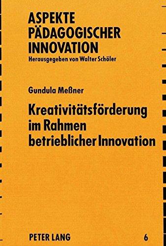 Kreativitätsförderung im Rahmen betrieblicher Innovation (Aspekte pädagogischer Innovation) (German Edition) by Peter Lang GmbH, Internationaler Verlag der Wissenschaften