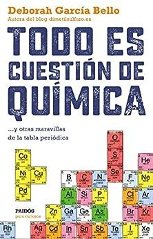 Todo es cuestión de química: ... y otras maravillas de la tabla periódica de [Bello, Deborah García]