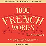 1000 French Words in Context: A Self-Study Guide for French Language Learners: Essential Vocabulary Series, Book 2 | Alex Forero