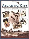 Atlantic City: One Hundred Twenty-Five Years of Ocean Madness