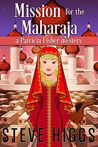 Mission for the Maharajah: Patricia Fisher Mysteries (A Humorous Cruise Ship Cozy Mystery Book 7) by [higgs, steve]