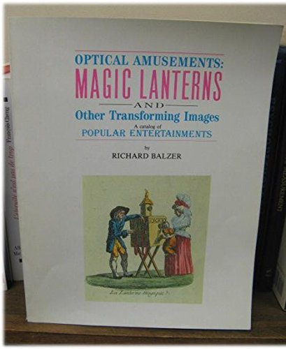 Optical Amusements: MAGIC LANTERNS and Other Transforming Images . A Catalog of Popular ()