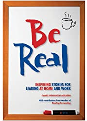 Be Real: Inspiring Stories for Leading at Home and Work