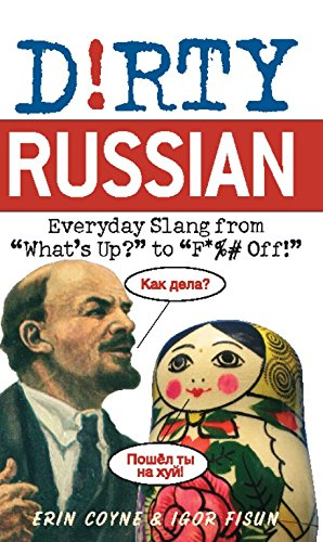 Dirty Russian  Everyday Slang From 'What's Up ' To 'F*%  Off '  Everyday Slang From What's Up  To F*ck Off   Dirty Everyday Slang