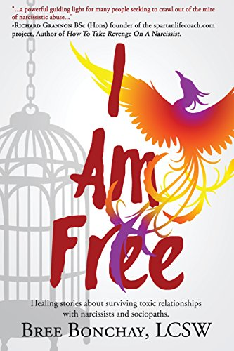 I Am Free: Healing Stories About Surviving Toxic Relationships With Narcissists And Sociopaths by [Bonchay, Bree]