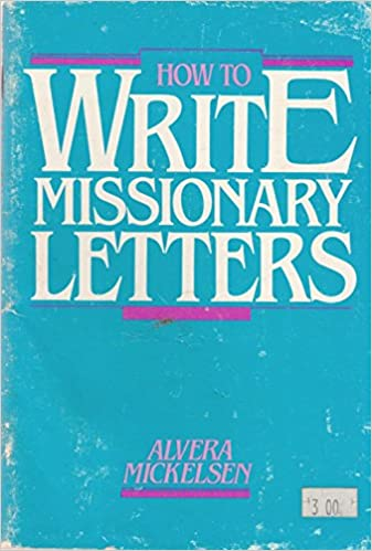 How to write missionary letters practical suggestions for writing how to write missionary letters practical suggestions for writing effective readable missionary prayer letters alvera mickelsen amazon books expocarfo Image collections