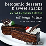 Keto Desserts, Sweet Snacks & Fat Bombs: Mouth-watering, fat burning and energy boosting treats (Elizabeth Jane Cookbook)