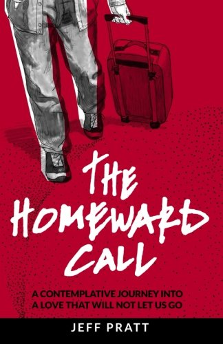 The Homeward Call: A Contemplative Journey Into A Love That Will Not Let Us Go