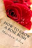 How to Grow a Rose Bush, Matthew Silva, 1496131487