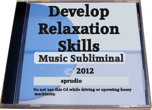 Develop Relaxation Skills Music Subliminal Cd (2012) (Self Help, Meditation Relaxation) PDF