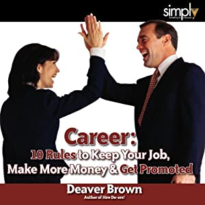 Career: 10 Rules to Keep Your Job, Make More Money, and Get Promoted Audiobook