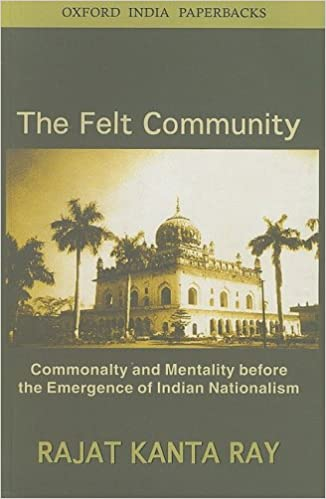 Book The Felt Community: Commonality and Mentality Before the Emergence of Indian Nationalism
