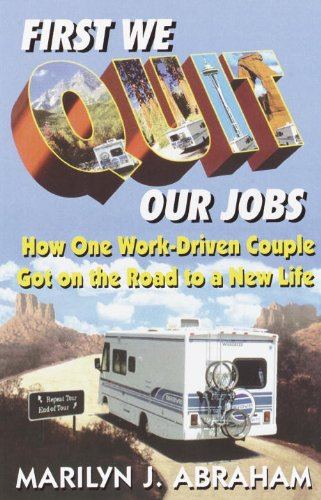 (First We Quit Our Jobs: How One Work Driven Couple Got on the Road to a New Life)