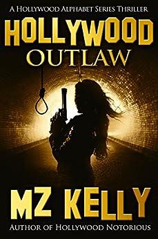 Hollywood Outlaw: A Hollywood Alphabet SeriesThriller (A Hollywood Alphabet Series Thriller Book 15) by [Kelly, M.Z.]