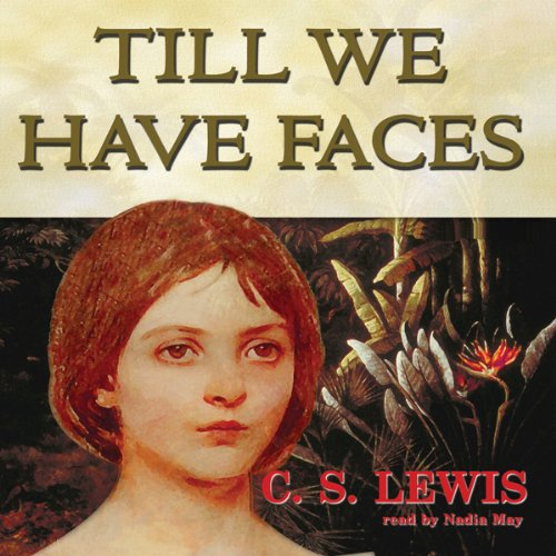 Till We Have Faces: A Myth Retold by Blackstone Audio, Inc.