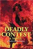 Deadly Contest, Charles R. Sterbakov, 0595219721
