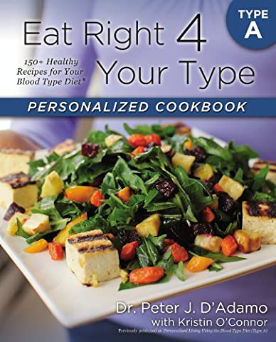 Eat Right 4 Your Type Personalized Cookbook Type A: 150+ Healthy Recipes For Your Blood Type Diet (Cook For Your Life)