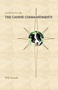 The Canine Commandments: Life Lessons From Dogs by [Pursche, W. R.]