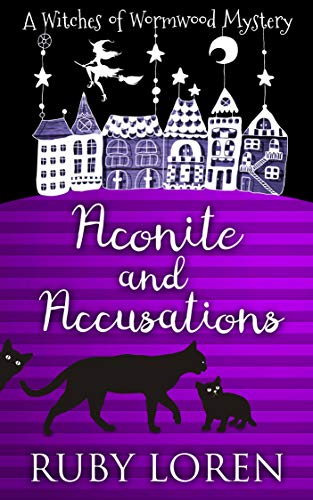 Aconite and Accusations: Mystery (The Witches of Wormwood Mysteries Book 5) by [Loren, Ruby]