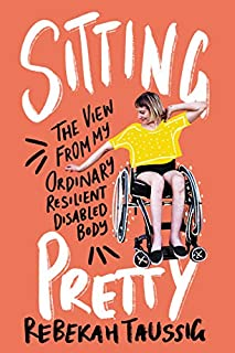 Book Cover: Sitting Pretty: The View from My Ordinary Resilient Disabled Body