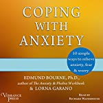Coping with Anxiety: 10 Simple Ways to Relieve Anxiety, Fear & Worry (Revised Second Edition) | Edmund Bourne,Lorna Garano