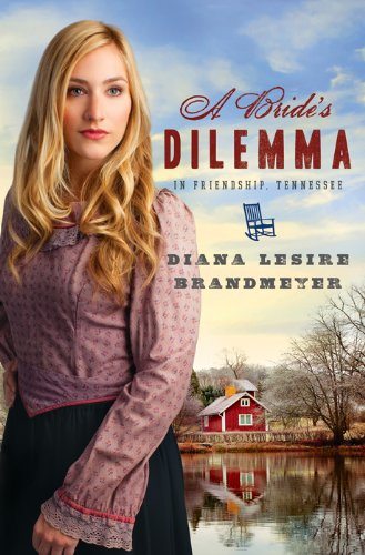 Book: A Bride's Dilemma in Friendship, Tennessee (Brides & Weddings) by Diana Lesire Brandmeyer
