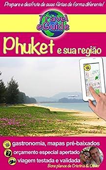 Travel eGuide: Phuket e sua região: Visite o sul da Tailândia: praias, natureza, cores e sabores! Pessoas interessantes, cozinha requintada e muitos tesouros ... descobrir. (Travel eGuide City Livro 1) por [Rebière, Cristina, Rebière, Olivier]