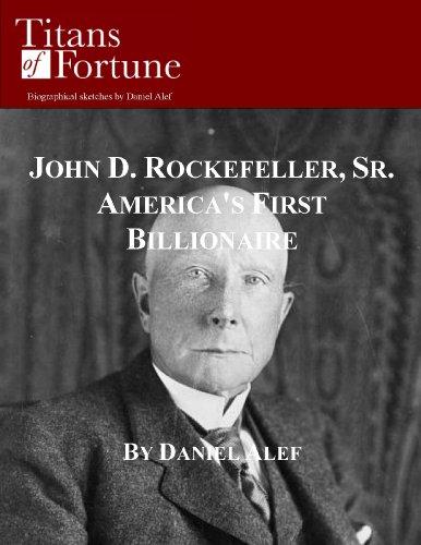 john-d-rockefeller-sr-americas-first-billionaire-titans-of-fortune