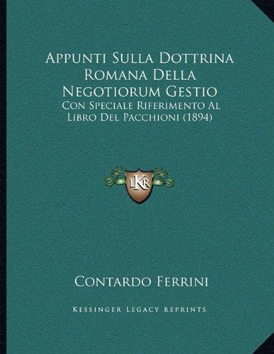 Download Appunti Sulla Dottrina Romana Della Negotiorum Gestio: Con Speciale Riferimento Al Libro Del Pacchioni (1894) (Italian Edition) ebook