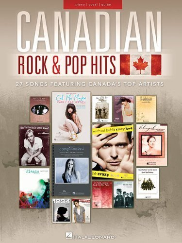 Canadian Rock & Pop Hits: 27 Songs Featuring Canada's Top Artists (Piano/Vocal/Guitar) by Hal Leonard Corp. (2013) - Of Pop Top Rock 2013 Songs