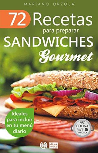 72 RECETAS PARA PREPARAR SÁNDWICHES GOURMET: Ideales para incluir en tu menú diario (Colección Cocina Fácil & Práctica nº 56) (Spanish Edition)