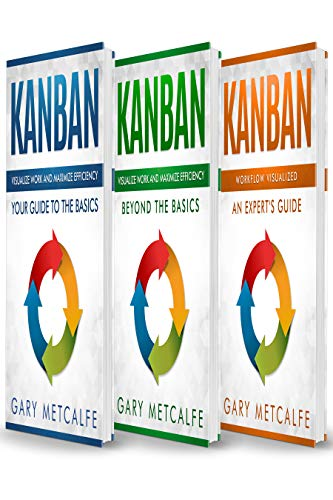 Kanban: 3 Books in 1: Your Guide to the Basics+Beyond the Basics+Workflow Visualized: An Expert's - Software Kanban