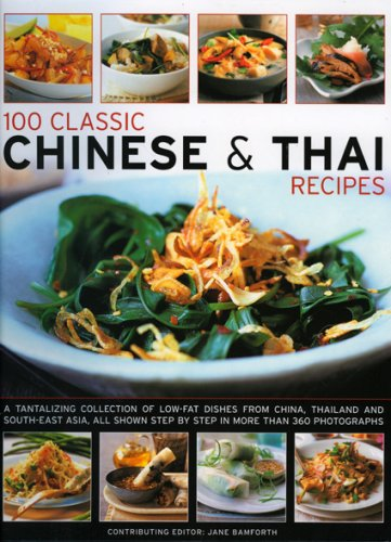 100 Classic Chinese & Thai Recipes: A collection of low-fat, full-flavour dishes from South-East Asia, all