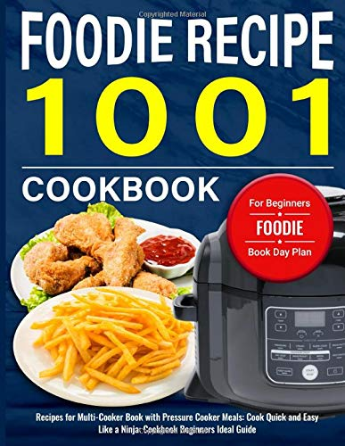 Foodie Cookbook for Beginners: 1001 Foodie Recipe Book Day Plan: Recipes for Multi-Cooker Book with