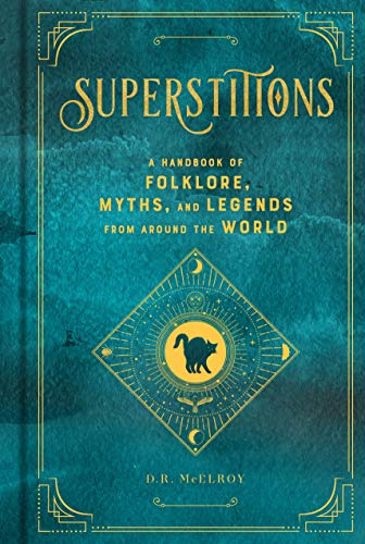 Superstitions: A Handbook of Folklore, Myths, and