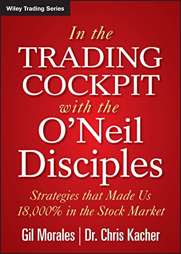 In The Trading Cockpit with the O'Neil Disciples: Strategies that Made Us 18,000% in the Stock Market (Wiley Trading) (Make Money In Stocks)