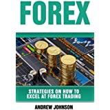 Forex: Strategies on How to Excel at FOREX Trading: Trade Like A King (Strategies on How to Excel at Trading)...