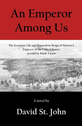 Download An Emperor Among Us: The Eccentric Life and Benevolent Reign of Norton I, Emperor of the United States, as Told by Mark Twain pdf epub