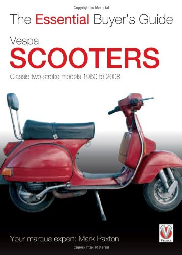 Guide Scooter Buyers - Vespa Scooters: Classic 2-stroke models 1960-2008 (The Essential Buyer's Guide)