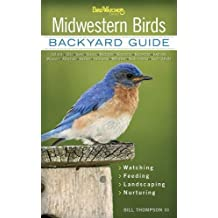 Midwestern Birds: Backyard Guide - Watching - Feeding - Landscaping - Nurturing - Indiana, Ohio, Iowa, Illinois, Michigan, Wisconsin, Minnesota, Kentucky, Missouri, Arkansas, Kansas, Oklahoma, Nebraska, North Dakota, South Dakota