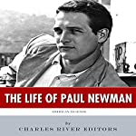 American Legends: The Life of Paul Newman |  Charles River Editors