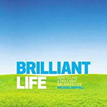 Brilliant Life: How to Live a Brilliant, Balanced Life Audiobook by Michael Heppell Narrated by Michael Heppell