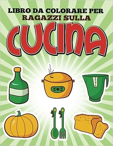 Libro Da Colorare Per Ragazzi Sulla Cucina (Italian Edition ...