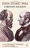 John Stuart Mill : A British Socrates, , 0230369286