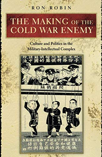 The Making of the Cold War Enemy: Culture and Politics in the Military-Intellectual Complex